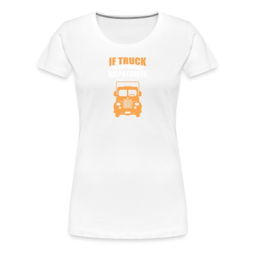 IF TRUCK - Frauen Premium T-Shirt