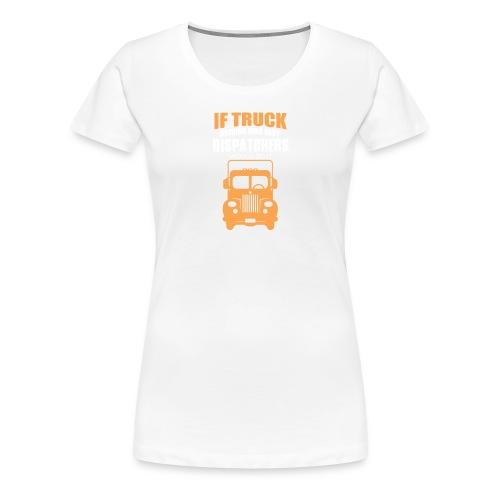 IF TRUCK - Women's Premium T-Shirt