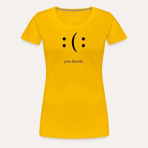you decide. - Frauen Premium T-Shirt