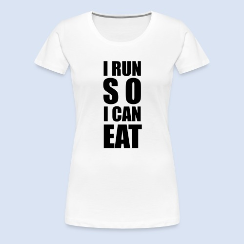 I RUN SO I CAN EAT - Frauen Premium T-Shirt