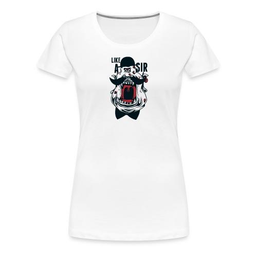 Like A Sir - Women's Premium T-Shirt