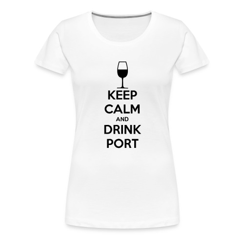 Keep Calm and Drink Port - Women's Premium T-Shirt