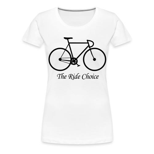 The Ride Choice! - Frauen Premium T-Shirt