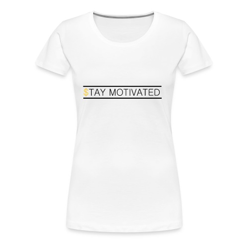 Stay motivated - T-shirt Premium Femme
