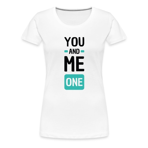 You and me one - T-shirt Premium Femme