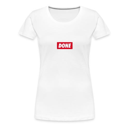 Done spruch - Frauen Premium T-Shirt