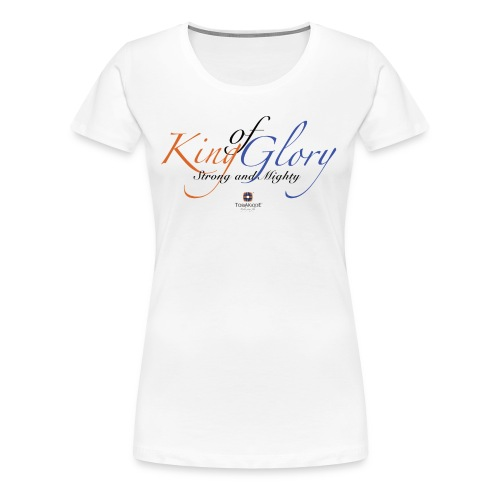 King of Glory by TobiAkiode™ - Women's Premium T-Shirt