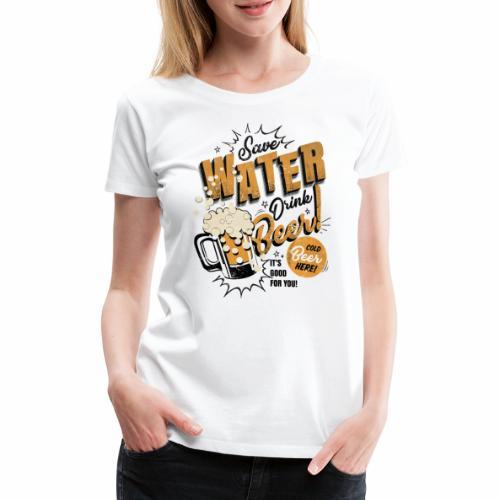 Save Water Drink Beer Trinke Wasser statt Bier - Women's Premium T-Shirt