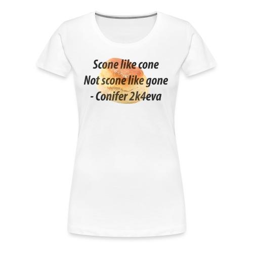 Scone like cone, not gone! - Women's Premium T-Shirt