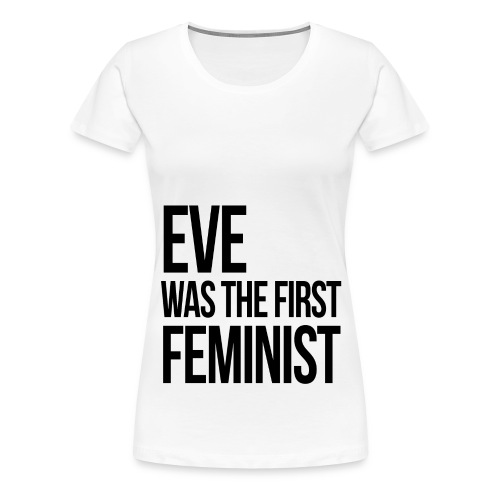 eve was the first feminist 3 png - T-shirt Premium Femme
