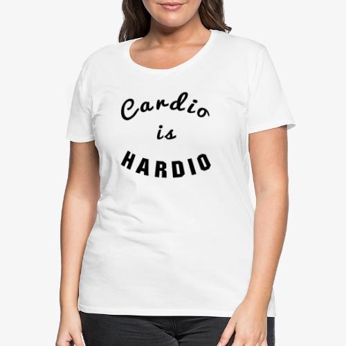 Cardio is Hardio - Women's Premium T-Shirt