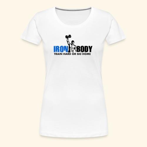 Iron Body Train Hard - Women's Premium T-Shirt