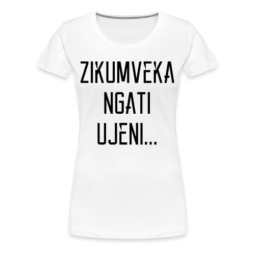 Zikumveka Ngati Black - Women's Premium T-Shirt