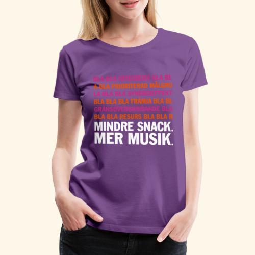 Bla bla bla Mindre snack mer musik vektor - Premium-T-shirt dam