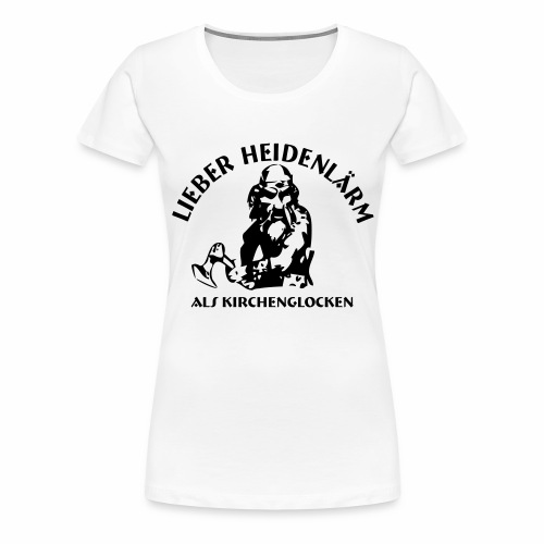 Heidenlärm - Frauen Premium T-Shirt