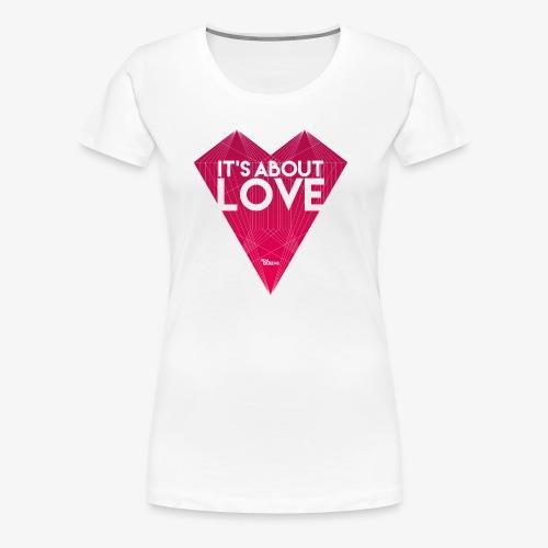 It's about love - Frauen Premium T-Shirt
