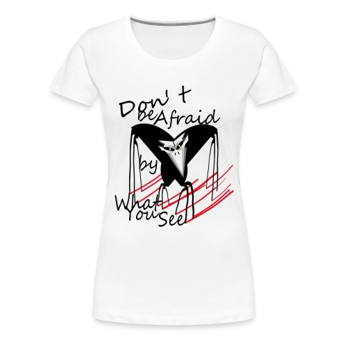 don t be afraid - T-shirt Premium Femme