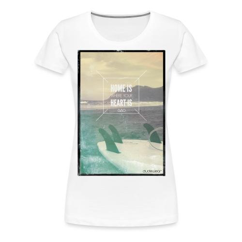 HOME IS WHERE YOUR HEART IS - Frauen Premium T-Shirt