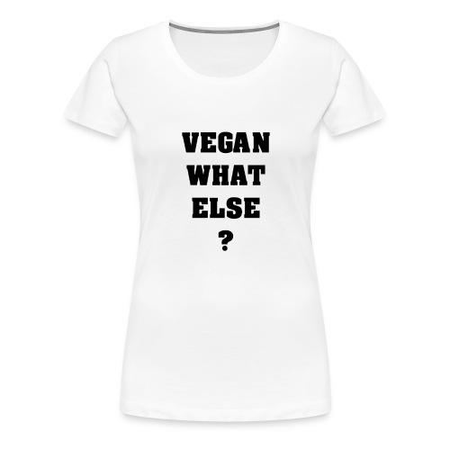 veganwhatelse 1big png - T-shirt Premium Femme