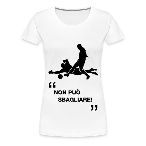 Non può sbagliare - Maglietta Premium da donna