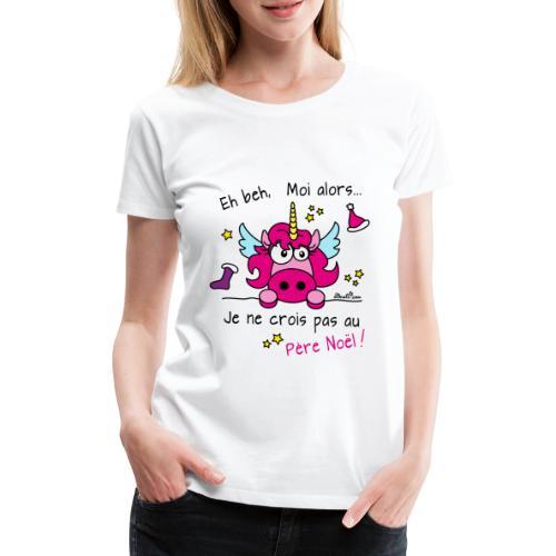Licorne Rose - Je ne crois pas au Père Noël! - T-shirt Premium Femme