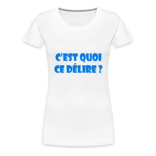 cquoicedelirebleu - T-shirt Premium Femme