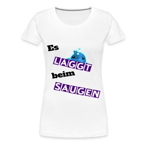 Es laggt beim saugen - Frauen Premium T-Shirt