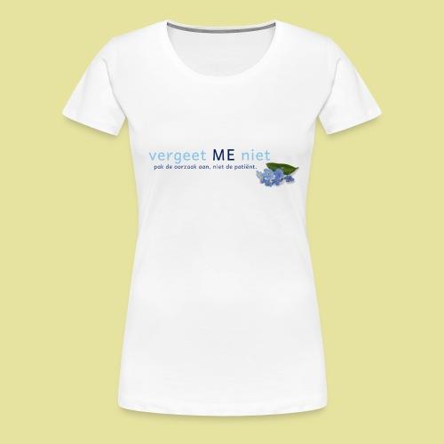 Dames T-shirt wit Vergeet ME niet - Vrouwen Premium T-shirt