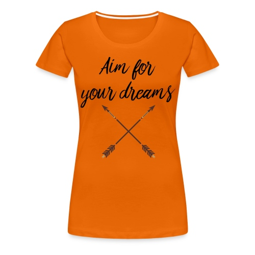 Aim for your Dreams - Naisten premium t-paita