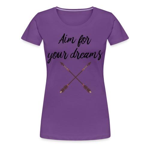 Aim for your Dreams - Naisten premium t-paita