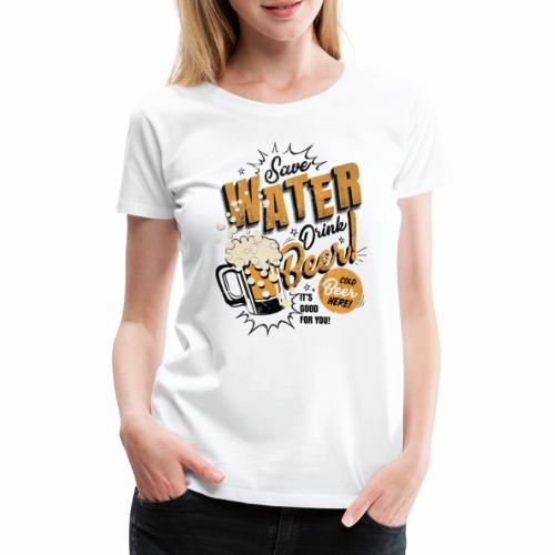 Save Water Drink Beer Drink water instead of beer - Women's Premium T-Shirt