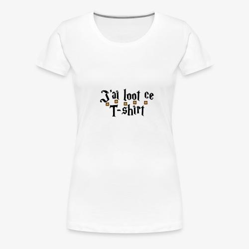 J'ai loot ce t-shirt - T-shirt Premium Femme