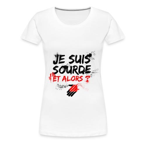 Sourde et alors - T-shirt Premium Femme