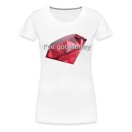 I've got Money - Frauen Premium T-Shirt