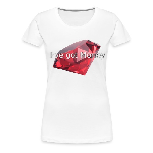 I've got Money - Frauen Premium T-Shirt