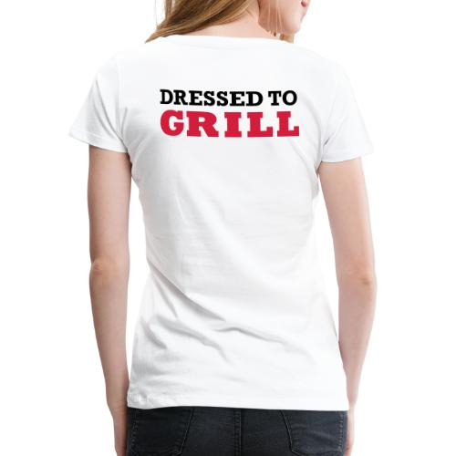 Dressed to grill op wit - Vrouwen Premium T-shirt