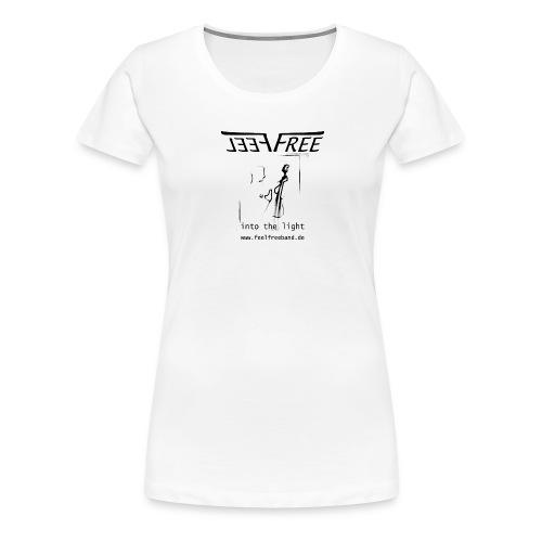 FEEL FREE Into The Light - Frauen Premium T-Shirt