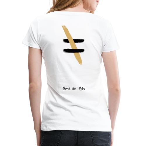 Brechen Sie die Regeln - Frauen Premium T-Shirt