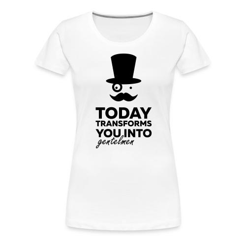 Gentleman today ? - T-shirt Premium Femme
