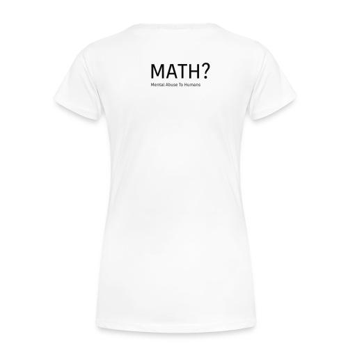 Math? - Women's Premium T-Shirt