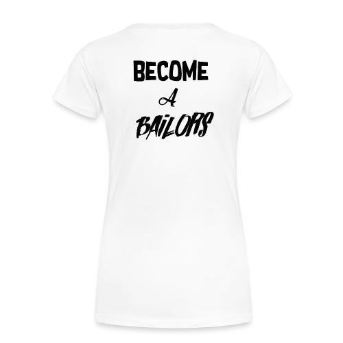 Become A Bailors - Vrouwen Premium T-shirt