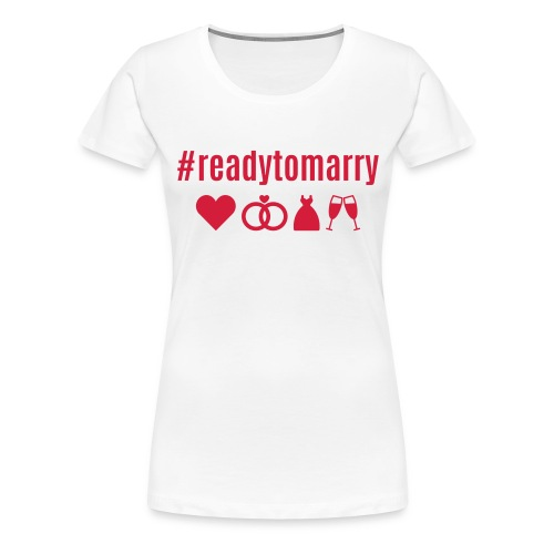 Bride_#readytomarry - Frauen Premium T-Shirt