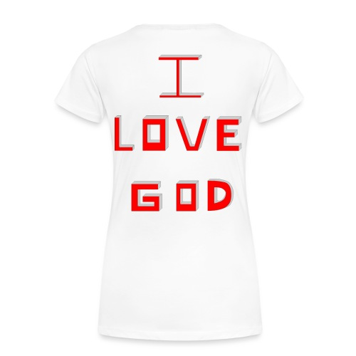 I LOVE GOD - Camiseta premium mujer