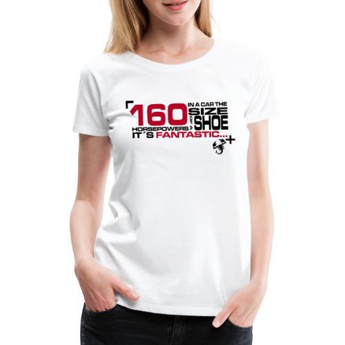 160 horsepowers - Premium T-skjorte for kvinner