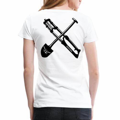 No Dig, no ride - Frauen Premium T-Shirt