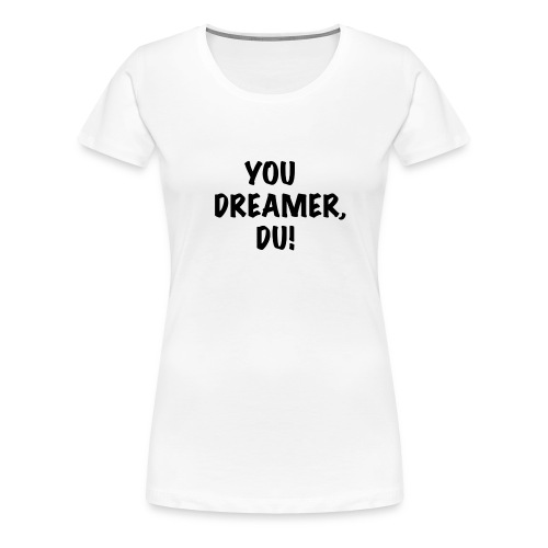 YOU DREAMER1 png - Frauen Premium T-Shirt