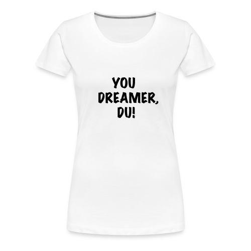 YOU DREAMER1 png - Frauen Premium T-Shirt