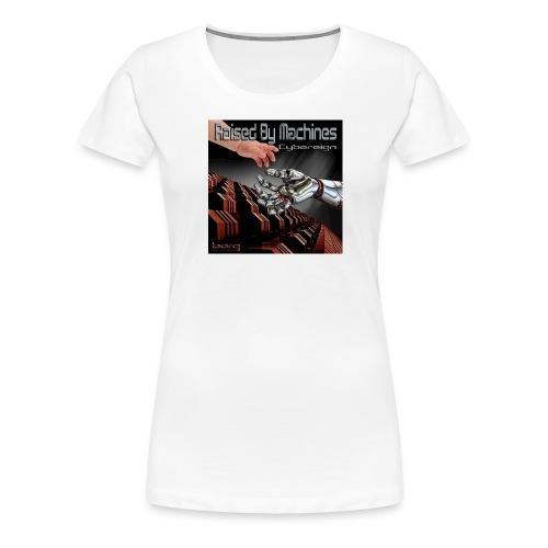 Cybereign - Raised by Machines - Women's Premium T-Shirt