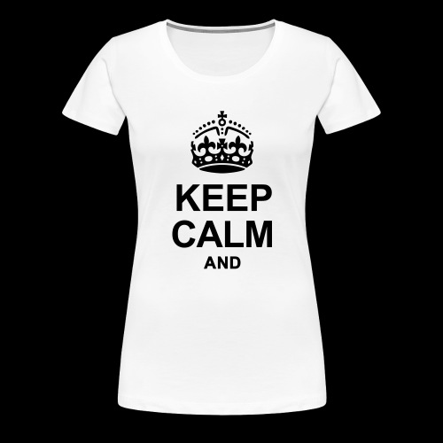 Keep Calm and write your text - Women's Premium T-Shirt