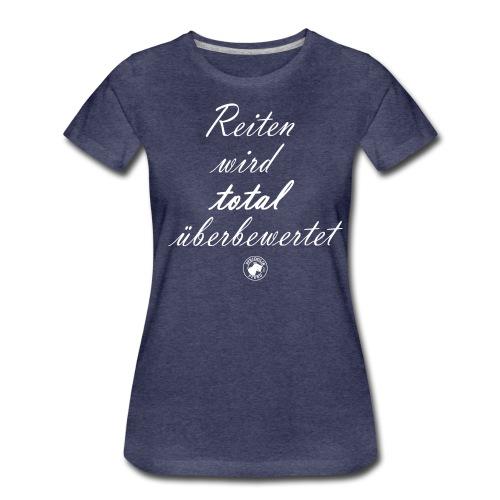 Reiten wird total überbewertet - Frauen Premium T-Shirt